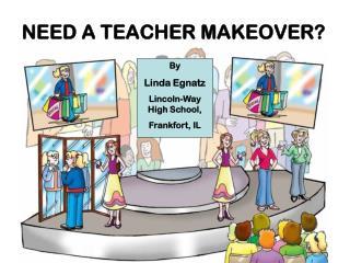 NEED A TEACHER MAKEOVER?