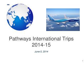 Pathways International Trips 2014-15