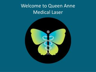 Welcome to Queen Anne Medical Laser