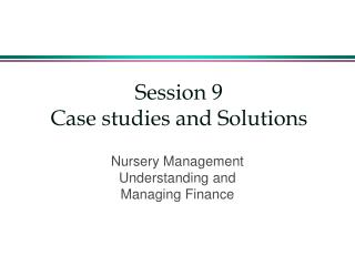 Session 9  Case studies and Solutions