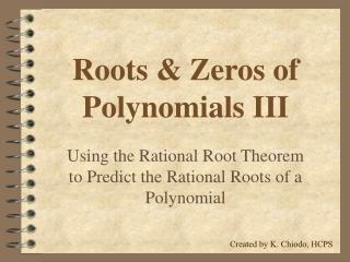 Roots & Zeros of Polynomials III