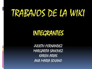 INTEGRANTES JULIETH FERNANDEZ  MARGARITA SANCHEZ  KAREN ARIAS  ANA MARIA SOLANO