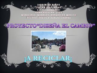 """PROYECTO""""DISEÑA EL CAMBIO"""""""