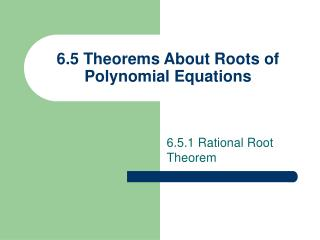 6.5 Theorems About Roots of Polynomial Equations