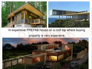In-expensive PREFAB house on a roof top where buying  property is very expensive.