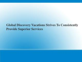 Global Discovery Vacations Strives To Consistently Provide Superior Services