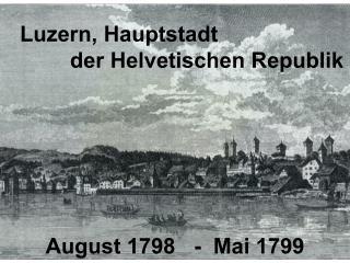 Luzern, Hauptstadt                               der Helvetischen Republik