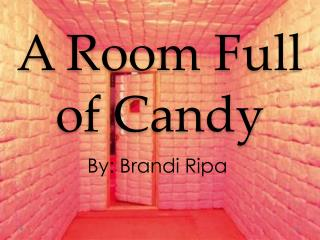 A Room Full of Candy
