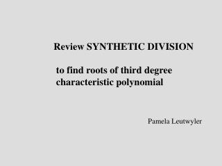 Review SYNTHETIC DIVISION  to find roots of third degree  characteristic polynomial