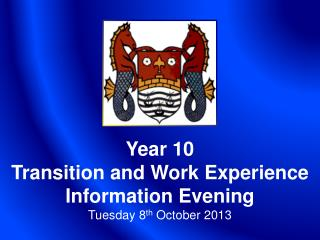 Year 10 Transition and Work Experience Information Evening Tuesday 8 th  October 2013