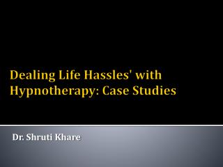 Dealing Life Hassles' with Hypnotherapy: Case Studies
