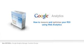 Alan BOYDELL , Google Analytics Manager, Southern Europe