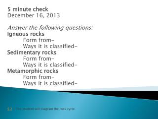 5 minute check December 16, 2013 Answer the following questions: Igneous rocks  Form from-