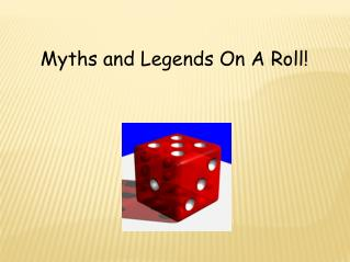 Myths and Legends On A Roll!