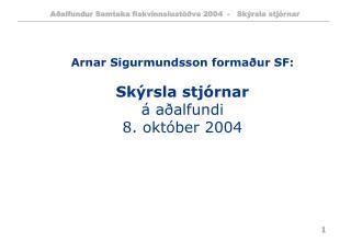 Arnar Sigurmundsson formaður SF: Skýrsla stjórnar á aðalfundi 8. október 2004
