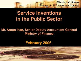 Service Inventions  in the Public Sector Mr. Arnon Ikan, Senior Deputy Accountant General