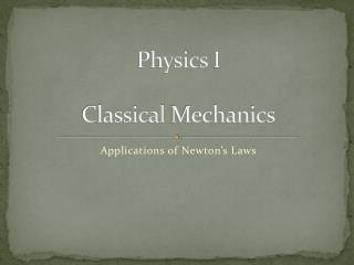 Physics  I Classical Mechanics
