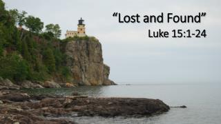 """Lost and  Found"" Luke 15:1-24"