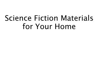 Science Fiction Materials for Your Home