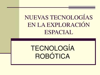 NUEVAS TECNOLOGÍAS EN LA EXPLORACIÓN ESPACIAL