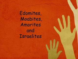 Edomites,  Moabites,  Amorites  and  Israelites