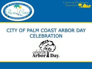 CITY OF PALM COAST ARBOR DAY CELEBRATION