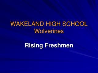 WAKELAND HIGH SCHOOL Wolverines  Rising Freshmen
