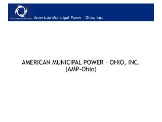 AMERICAN MUNICIPAL POWER – OHIO, INC. (AMP-Ohio)