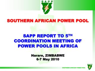 SOUTHERN AFRICAN POWER POOL  SAPP REPORT TO 5 TH  COORDINATION MEETING OF POWER POOLS IN AFRICA