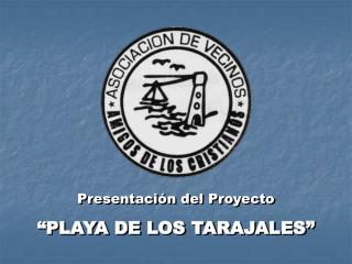 """Presentación del Proyecto """"PLAYA DE LOS TARAJALES"""""""