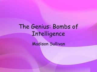 The Genius: Bombs of Intelligence