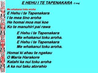 E HEHU I TE TAPENAKARA  C maj Me whakanui toku aroha E Hehu i te Tapenakara I te mea tino aroha