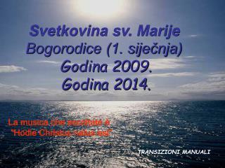 Svetkovina sv. Marije Bogorodice (1. siječnja) Godina 2009. Godina 2014.