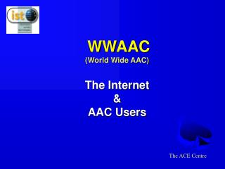 WWAAC (World Wide AAC) The Internet &  AAC Users