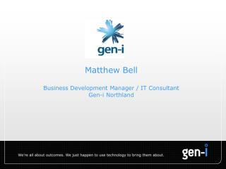 Matthew Bell  Business Development Manager / IT Consultant Gen-i Northland