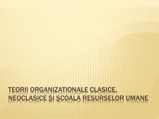 Teorii Organizationale Clasice, Neoclasice  şi Şcoala resurselor umane