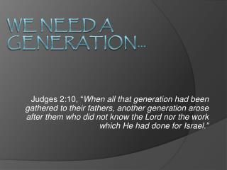 We Need a Generation…