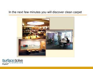 In the next few minutes you will discover clean carpet