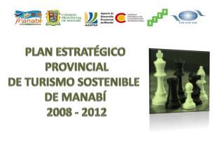 PLAN ESTRATÉGICO  PROVINCIAL DE TURISMO SOSTENIBLE   DE MANABÍ  2008 - 2012