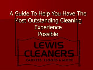 A Guide To Help You Have The Most Outstanding Cleaning Experience  Possible