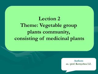 Lection 2 Theme: Vegetable group  plants  c ommunity,  consisting of medicinal plants