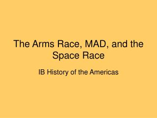 The Arms Race, MAD, and the Space Race