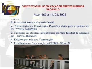 Assembléia 14/03/2008 PAUTA:  1.  Breve histórico da fundação do Comitê.