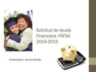 Solicitud  de Ayuda  Financiera - FAFSA 201 4 -201 5