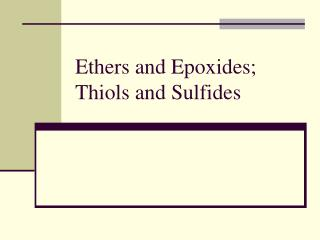 Ethers and Epoxides; Thiols and Sulfides