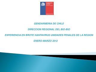 GENDARMERIA DE CHILE           DIRECCION REGIONAL DEL BIO-BIO