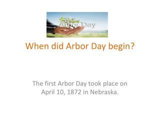 When did Arbor Day begin?