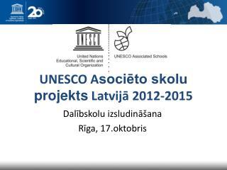 UNESCO A sociēto skolu projekts  Latvijā 2012-2015