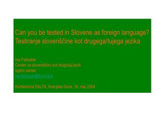 Can you be tested in Slovene as foreign language Testiranje sloven cine kot drugega