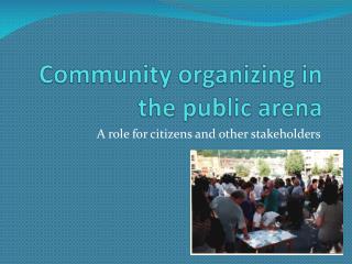 Community organizing in the public arena
